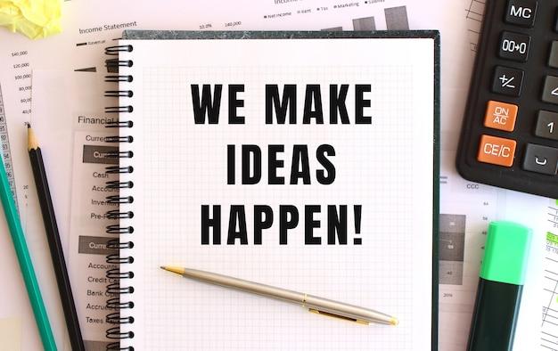 Bloc de notas con texto hacemos que sucedan las ideas