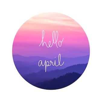 Hola abril en vista del paisaje