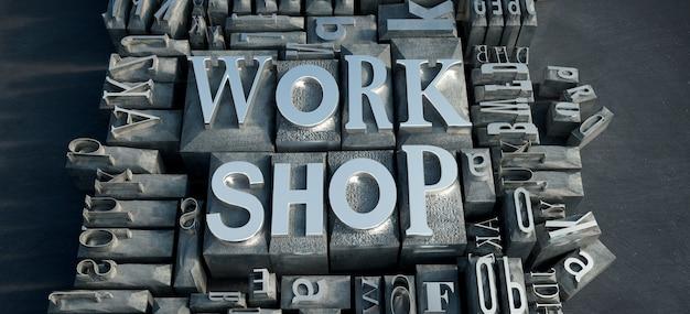 Representación 3d de un grupo de letras impresas metálicas con las palabras work shop