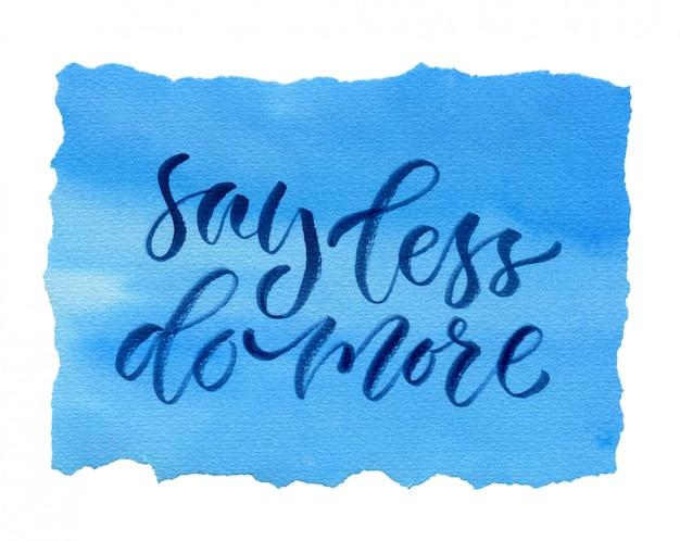 Carta di calligrafia dell'acquerello scritte: dire di meno, fare di più.