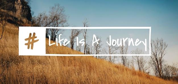A vida é uma jornada, exploração, aventura, viagem