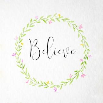 Acredite a palavra e a mão que desenham a coroa das flores no estilo da aguarela no fundo do papel branco
