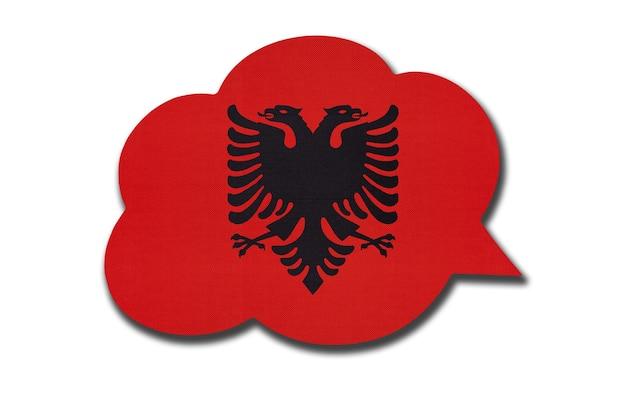 Balão de fala 3d com a bandeira nacional da albânia, isolada no fundo branco. fale e aprenda a língua albanesa. símbolo do país. sinal de comunicação mundial.