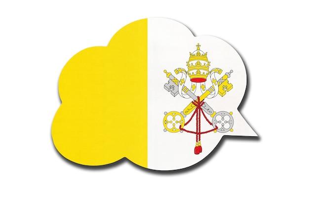 Balão de fala 3d com a bandeira nacional da cidade do vaticano, isolada no fundo branco. símbolo do país. sinal de comunicação mundial.