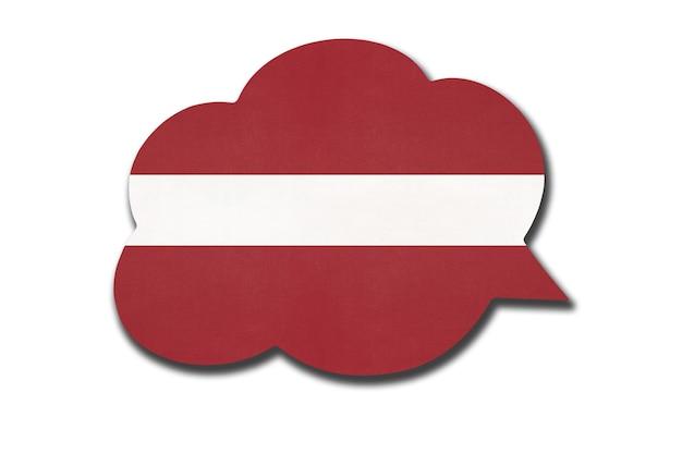 Balão de fala 3d com a bandeira nacional da letônia, isolada no fundo branco. fale e aprenda a língua letã. símbolo do país. sinal de comunicação mundial.