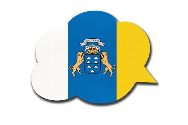 Balão de fala 3d com a bandeira nacional das ilhas canárias, isolada no fundo branco. símbolo do país das canárias. sinal de comunicação mundial.