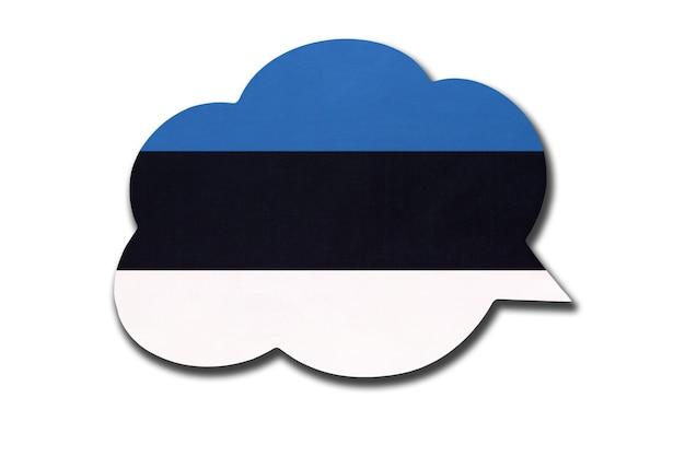 Bolha do discurso 3d com a bandeira nacional da estônia, isolada no fundo branco. fale e aprenda a língua estoniana. símbolo do país. sinal de comunicação mundial.