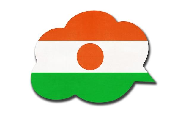 Bolha do discurso 3d com a bandeira nacional do níger, isolada no fundo branco. fale e aprenda uma língua. símbolo do país do níger. sinal de comunicação mundial.