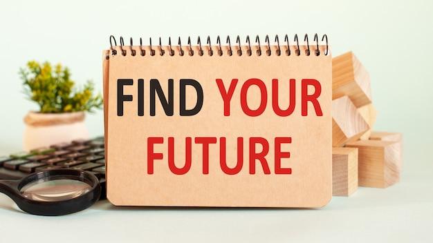 Caderno com o texto encontre seu futuro folha de papel branco para anotações
