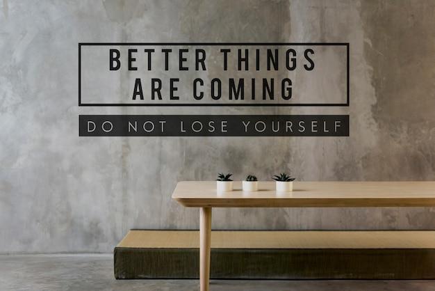 Coisas melhores estão chegando, tente nunca desistir