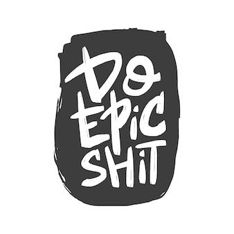 Faça uma escova de merda épica, citação motivacional