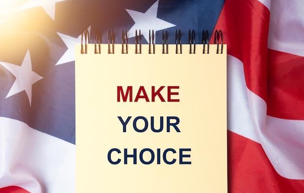 Frase faça sua escolha. conceito de opções e decisões. bandeira americana