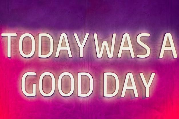 Hoje foi um bom dia