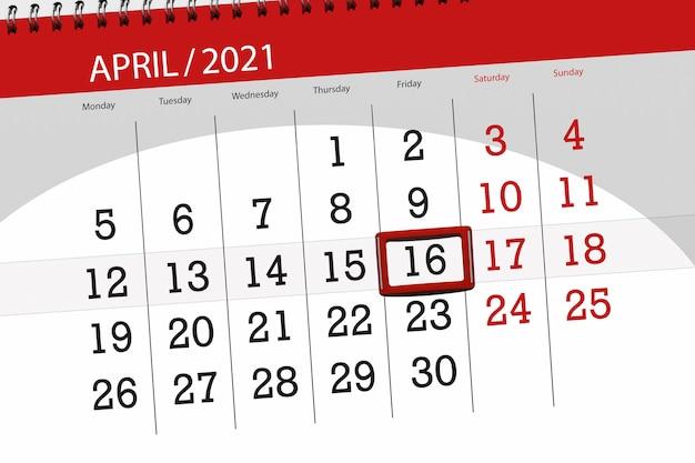 Planejador de calendário para o mês de abril de 2021, prazo final dia, 16, sexta-feira.