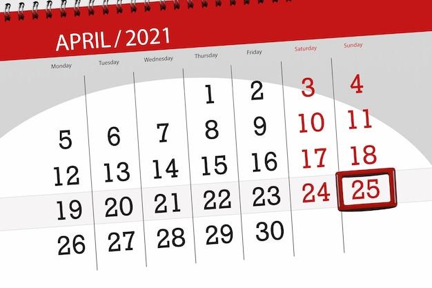 Planejador de calendário para o mês de abril de 2021, prazo final dia 25, domingo.