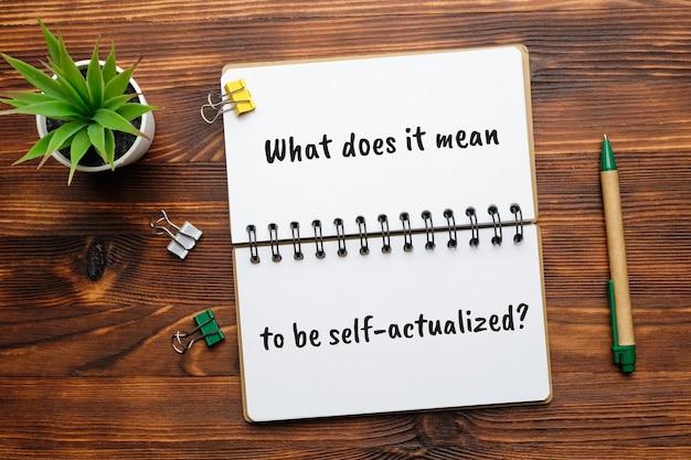 Questão popular em psicologia - o que significa ser autorrealizado.