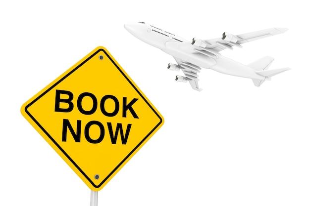 Reserve agora o sinal de tráfego com o avião do passageiro white jet em um fundo branco. renderização 3d
