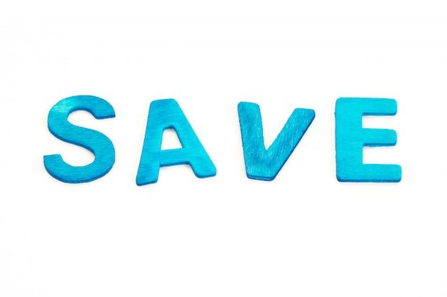 Salvar a palavra. de madeira azul no branco.