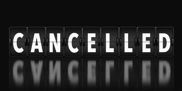 Sinal cancelado como flip countdown mechanical airport board em um fundo preto. renderização 3d