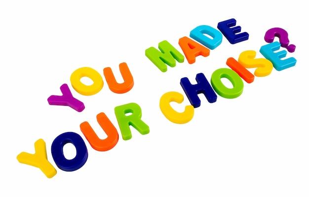 Texto você fez sua escolha escrito em letras de plástico em um fundo branco