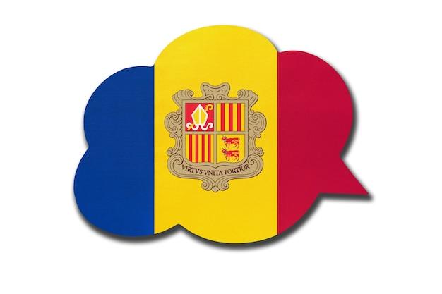 3d sprechblase mit andorra nationalflagge isoliert auf weißem hintergrund. sprechen und lernen sie katalanisch. symbol des landes. weltkommunikationszeichen.