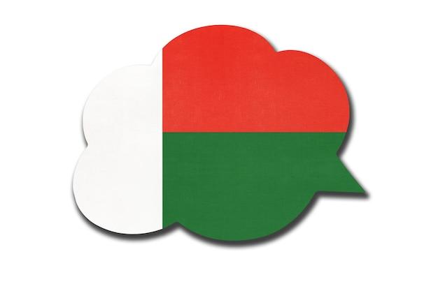 3d-sprechblase mit madagaskar-nationalflagge isoliert auf weißem hintergrund. sprechen und lernen sie die madagassische sprache. symbol des landes. weltkommunikationszeichen.