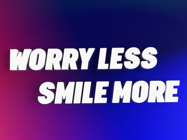 Dreidimensionales inspirierendes zitat sorgen weniger lächeln mehr 3d-zitat premium-foto
