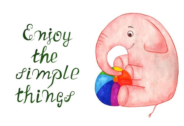 Genieße die einfachen dinge handbeschriftung motivierende zitate rosa elefant freut sich über den ball