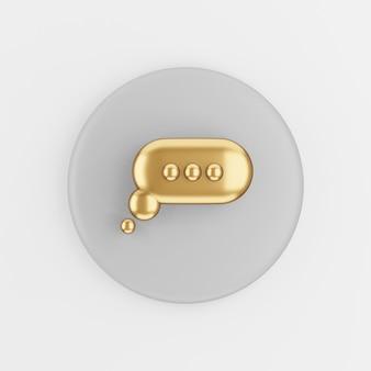 Goldene runde sprechblasenikone. grauer runder schlüsselknopf des 3d-renderings, schnittstelle ui ux element.