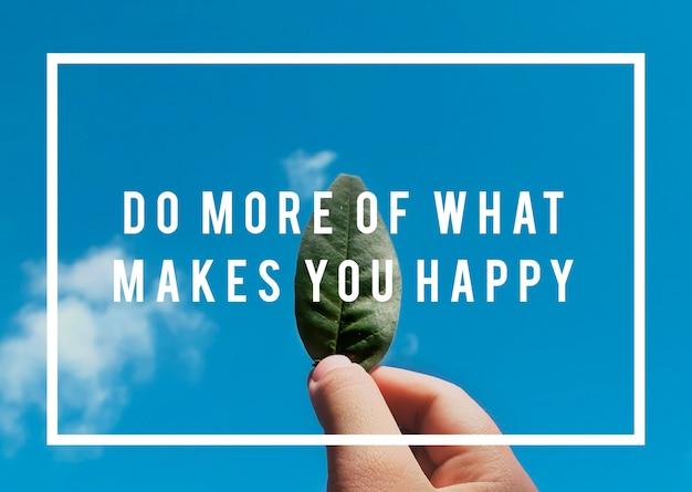 Machen sie mehr von dem, was sie glücklich macht leben motivation einstellung grafische wörter