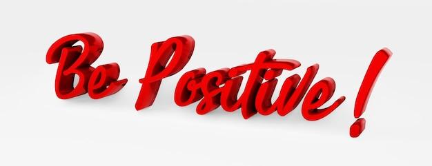 Sei positiv. ein kalligraphischer satz. 3d-logo im stil der handkalligraphie auf weißem, einheitlichem hintergrund mit schatten. 3d-rendering.