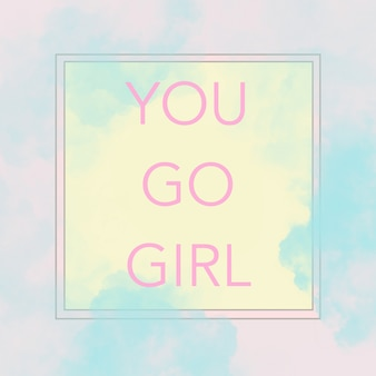 Text you go girl auf modernen abstrakten pastellrosa-, gelb- und blautönen.