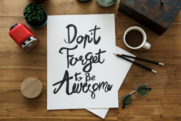 Vergiss nicht, großartig zu sein