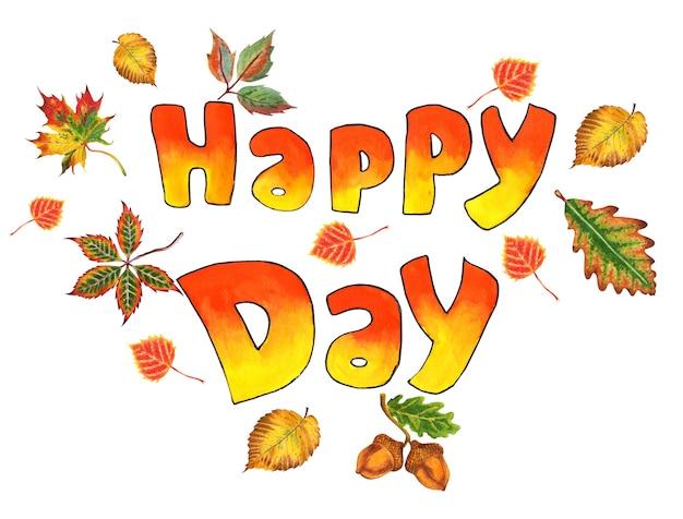 Yelloworange text happy day mit herbstlaub aquarellskizze illustration isoliert auf weiß