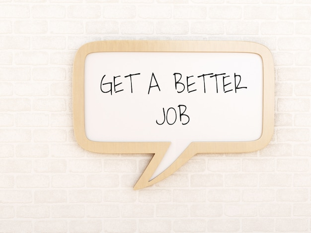 3d speech bubble with get a better job