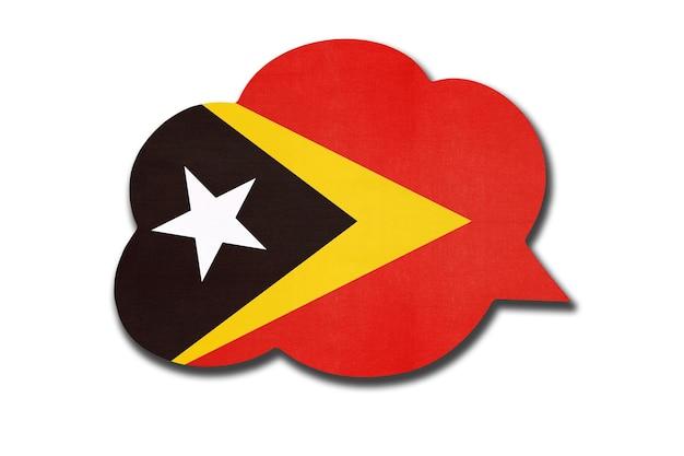 흰색 배경에 고립 된 티모르 국기와 함께 3d 연설 거품. tetum 언어를 말하고 배우십시오. 동티모르 국가의 상징. 세계 통신 기호입니다.