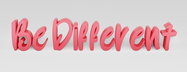 Be different. a calligraphic phrase. 3d rendering.