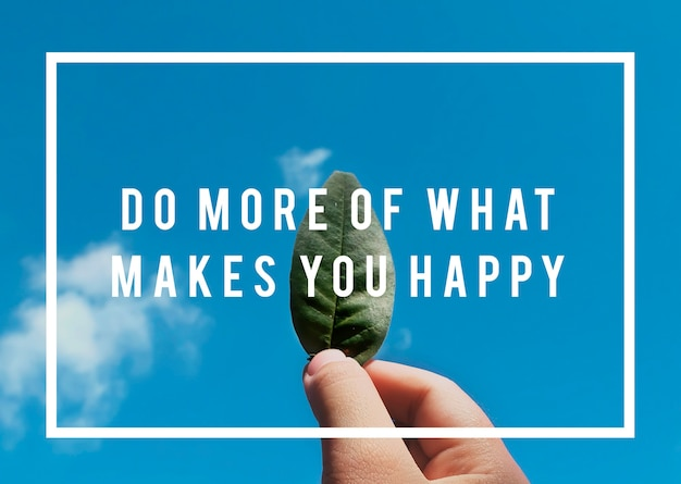 당신을 행복하게 만드는 일을 더 많이 하십시오 동기 부여 태도 그래픽 단어