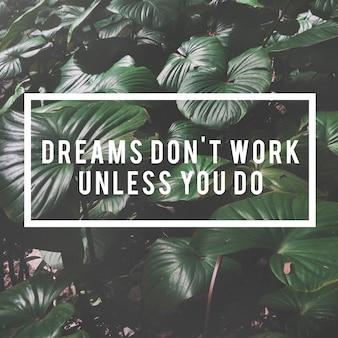 Il sogno non funziona a meno che tu non faccia la parola sullo sfondo della natura
