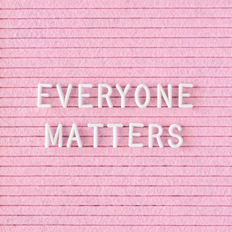 Everyone matters quote close-up