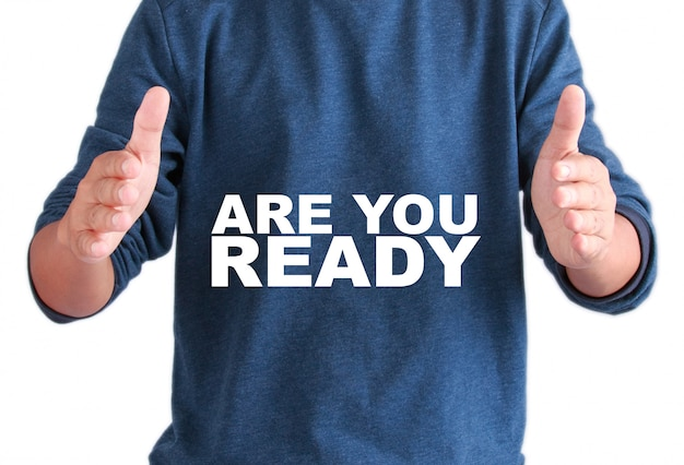 The hands of men with text are you ready