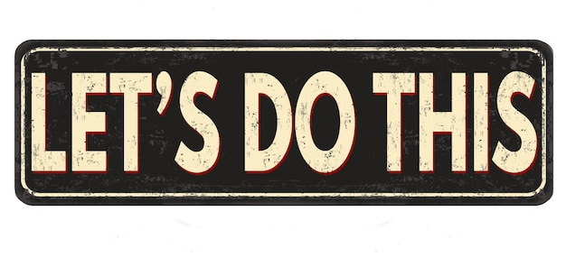 Illustration of a sign with let's do this message isolated on a white background