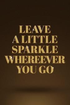 Куда бы вы ни пошли, оставьте немного блеска. цитата в стиле золотого блеска