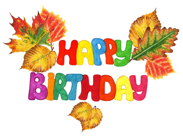 Multicolored text happy birthday with autumn leaves maple elm and birch leaves autumn illustration