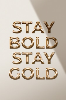 Stay bold stay gold quote in metallic gold style