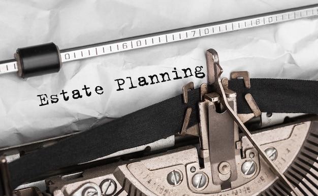 Text estate planning typed on retro typewriter
