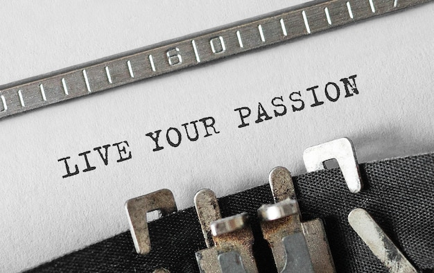 Text live your passion typed on retro typewriter