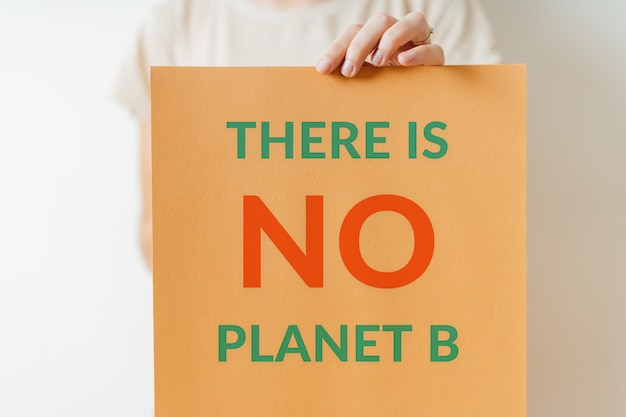 There is no planet b - ecology sign of protest for green future of planet earth