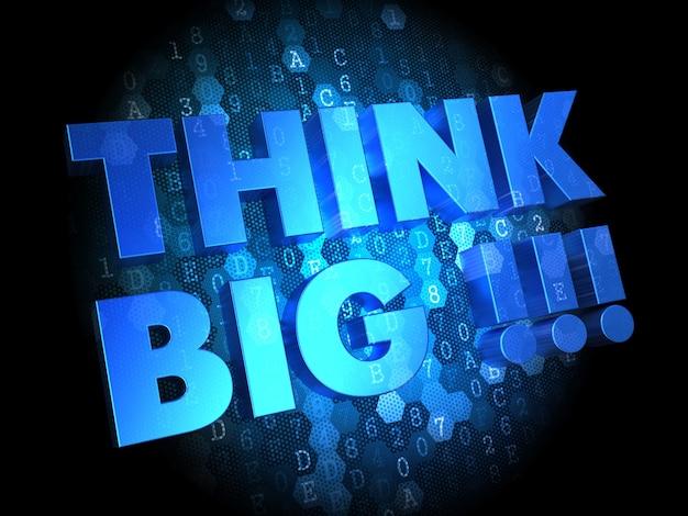 Think big - text in blue color on dark digital background.