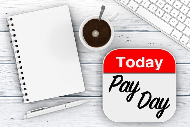 Today is pay day icon, blank note pad with pen, cup of coffee and computer keyboard on a wooden table. 3d rendering
